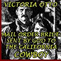 Mail Order Bride: Sent by God to the California Cowboy Audiobook by Victoria Otto Narrated by Joe Smith