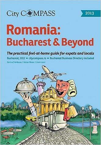 Romania: Bucharest & Beyond 2013 (City Compass Romania Guides Book 5) written by Volker Moser