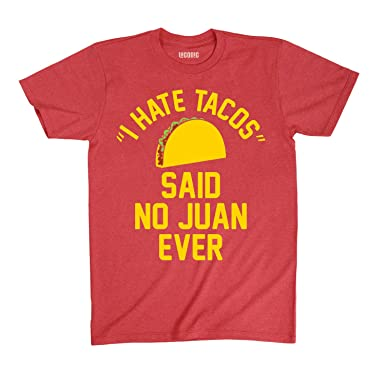 I Hate Tacos Said No Juan Funny College Party - Mens T-Shirt