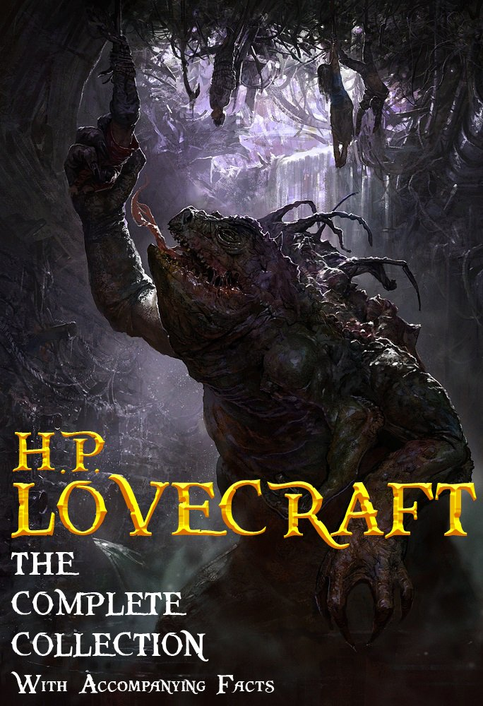 H. P. Lovecraft: The Complete Collection. (With Accompanying Facts): 62 Short Stories and 5 Novellas. by H.P. Lovecraft