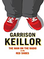 Garrison Keillor The Man on the Radio with the Red Shoes