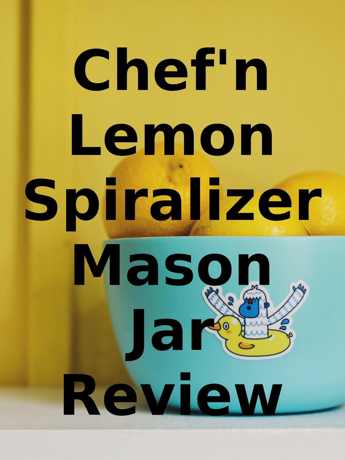 Review: Chef'n Lemon Spiralizer Mason Jar Review