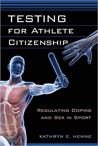 Testing for Athlete Citizenship: Regulating Doping and Sex in Sport (Critical Issues in Sport and Society) written by Kathryn E. Henne