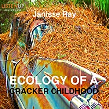 Ecology of a Cracker Childhood: The World as Home (       UNABRIDGED) by Janisse Ray Narrated by Janisse Ray