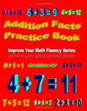 Addition Facts Practice Book: Improve Your Math Fluency Series