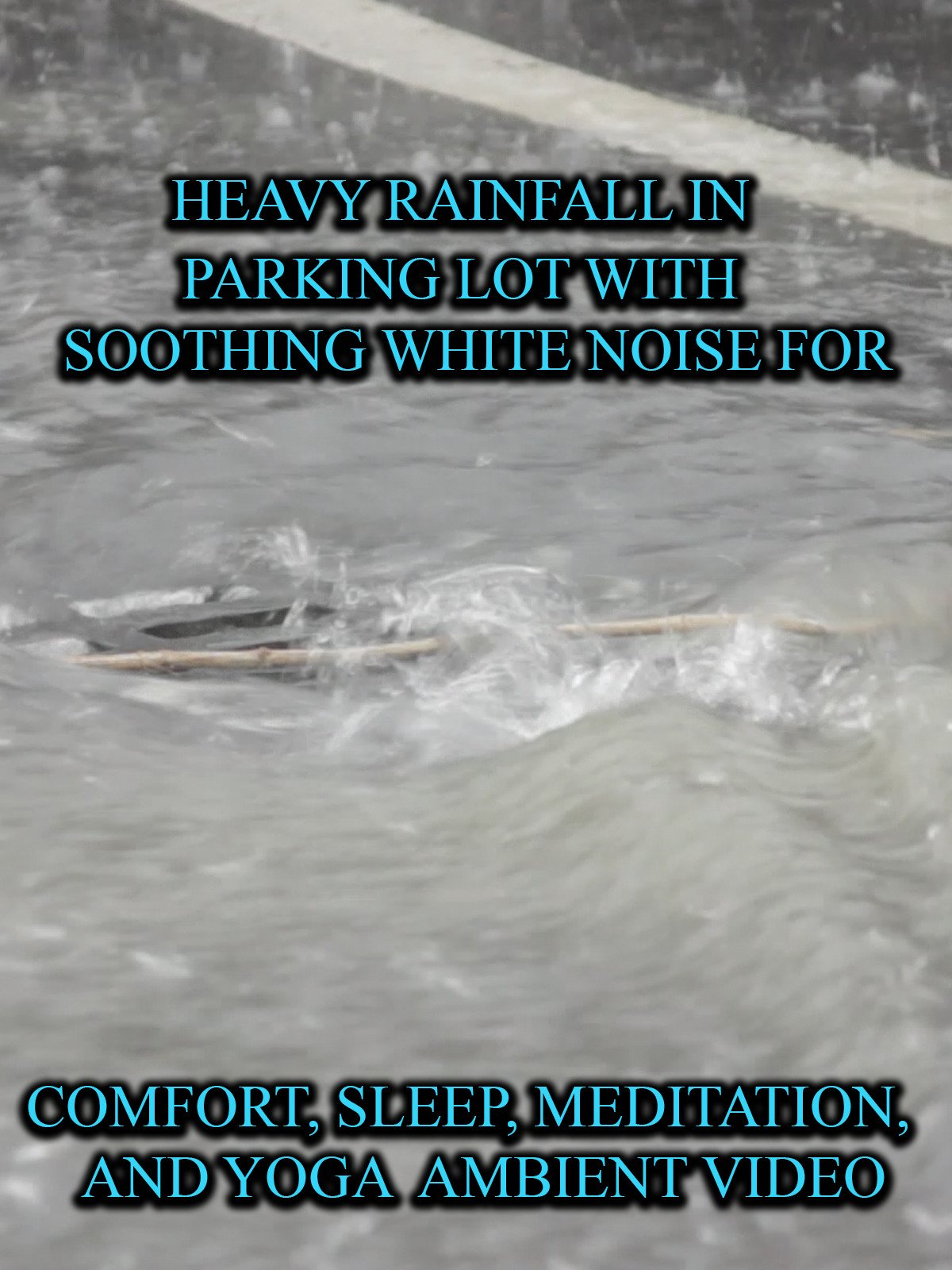 Heavy Rainfall in Parking Lot with White Noise For Comfort, Sleep, Meditation, and Yoga