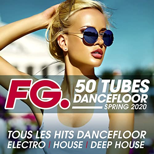 50 Tubes Dancefloor Spring 2020 (by FG) : Tous les hits dancefloor electro, house, deep house