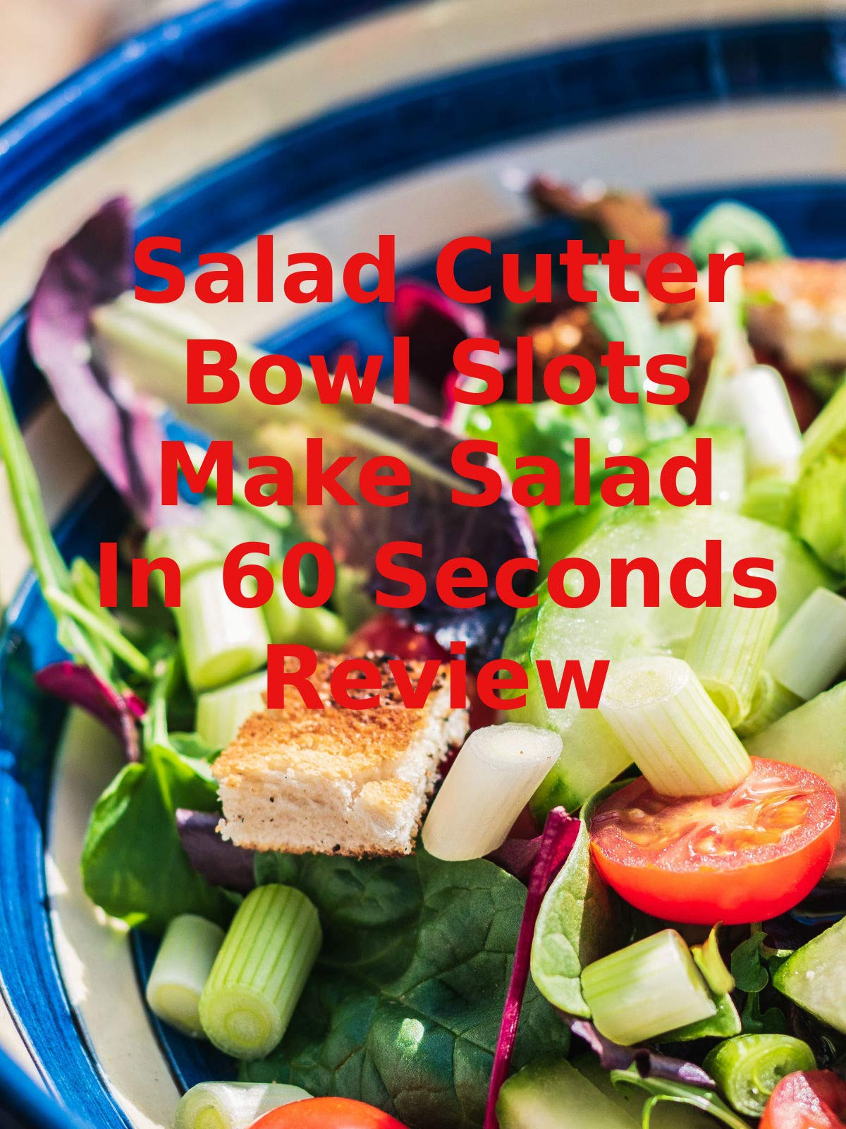 Review: Salad Cutter Bowl Slots Make Salad In 60 Seconds Review on Amazon Prime Video UK