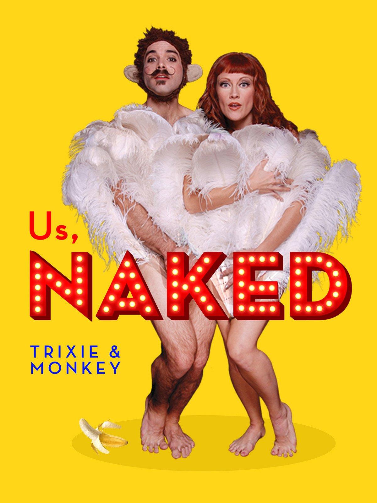 Us, Naked: Trixie & Monkey