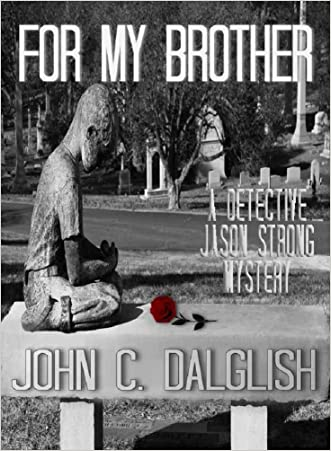 FOR MY BROTHER (A Clean Suspense Murder Mystery) (Detective Jason Strong Book 3) written by John C. Dalglish
