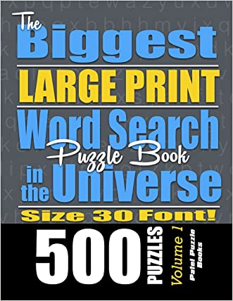 The Biggest LARGE PRINT Word Search Puzzle Book in the Universe: 500 Puzzles, Size 30 Font (Volume 1)