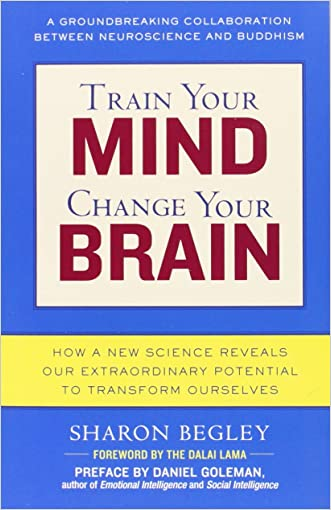 Train Your Mind, Change Your Brain: How a New Science Reveals Our Extraordinary Potential to Transform Ourselves written by Sharon Begley