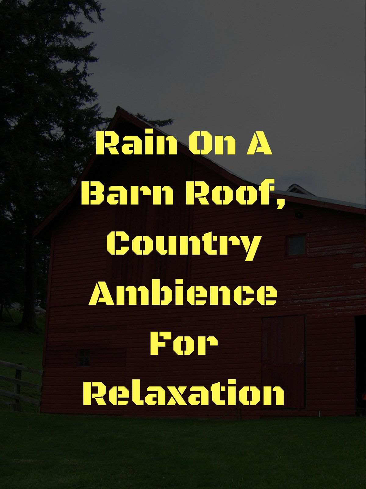 Rain On A Barn Roof, Country Ambience for Relaxation