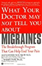 What Your Doctor May Not Tell You About(TM) Migraines: The Breakthrough Program That Can Help End Your Pain (What Your Doctor May Not Tell You About...(Paperback))