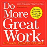 Do More Great Work: Stop the Busywork, and Start the Work That Mattersvon &#34;Michael Bungay Stanier&#34;