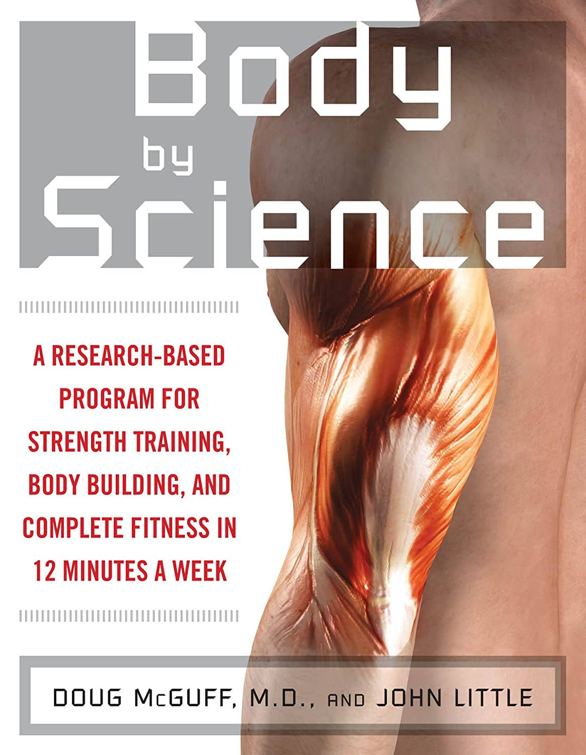 A Research Based Program for Strength Training, Body Building, and Complete Fitness in 12 Minutes a Week - John Little & Doug McGuff