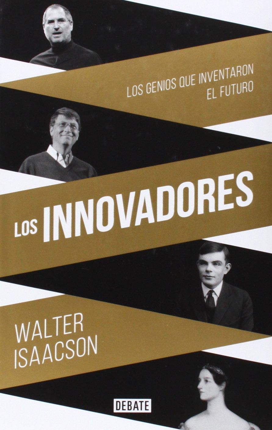 Los innovadores: Los genios que inventaron el futuro, de WALTER ISAACSON