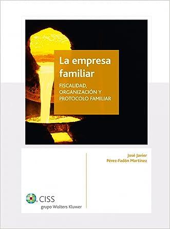 La empresa familiar: Fiscalidad, organización y protocolo (Spanish Edition)