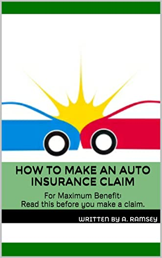 How To Make An Auto Insurance Claim: For Maximum Benefit: Read this before you make a claim.