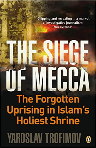 The Siege of Mecca: The Forgotten Uprising in Islam's Holiest Shrine written by Yaroslav Trofimov