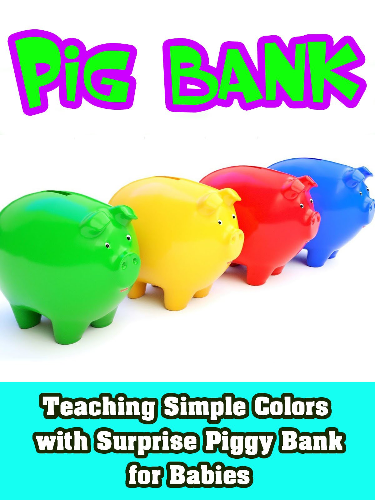 Teaching Simple Colors with Surprise Piggy Bank for Babies