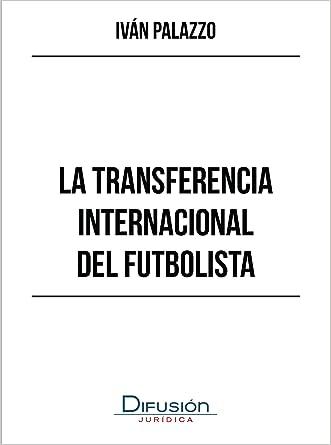 La transferencia internacional del futbolista (Spanish Edition)