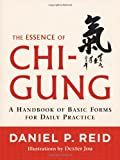 Daniel P. Reid The Essence of Chi-Gung: A Handbook of Basic Forms for Daily Practice