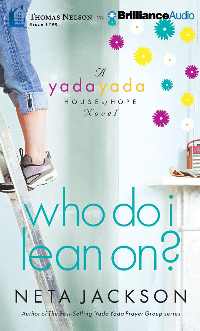 Who Do I Lean On? (Yada Yada House of Hope): Neta Jackson, Martha ...