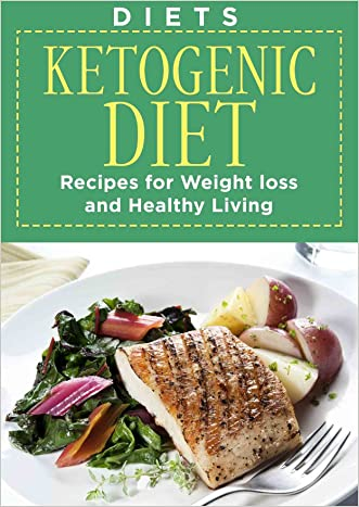 Diets: KETOGENIC - Low Carb, High Fat, Recipes, For Weight Loss and Healthy Living (Dinner Recipes, Ketogenic Cookbook, Protein, Diabetes diets, Mediterranean, Diabetes recipes, Lunch recipes)