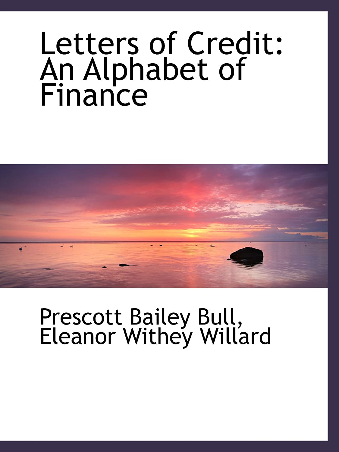 Letters of Credit: An Alphabet of Finance Prescott Bailey Bull