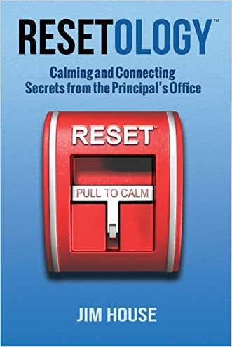 Resetology:   Calming and Connecting Secrets From The Principal's Office