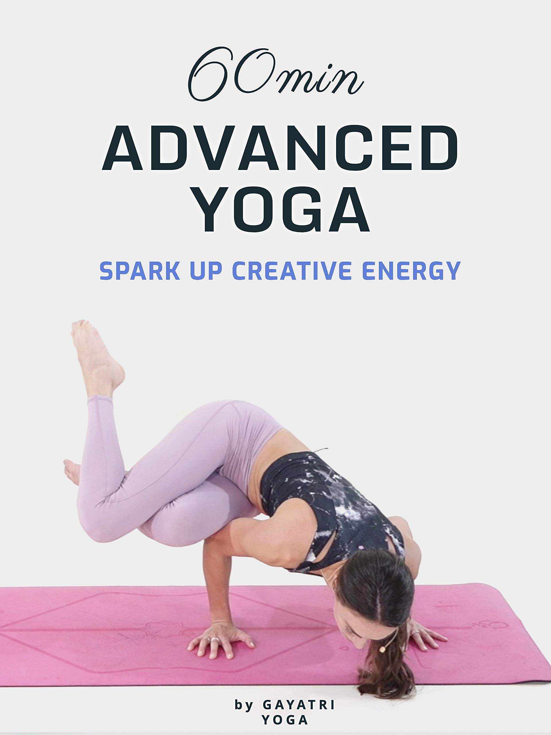60 Min Advanced Yoga - Spark Up Creative Energy - Gayatri Yoga