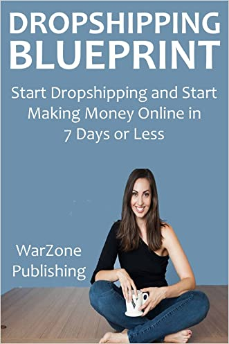 DROPSHIPPING BLUEPRINT: Start Dropshipping and Start Making Money Online in 7 Days or Less
