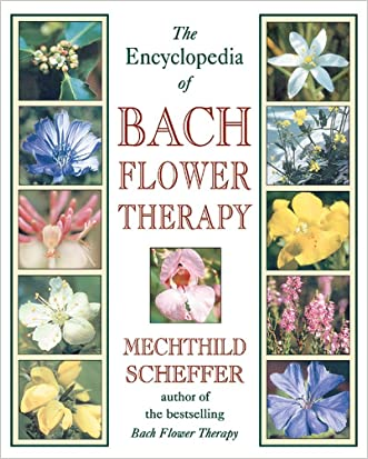 The Encyclopedia of Bach Flower Therapy written by Mechthild Scheffer