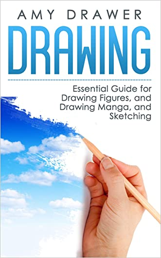 Drawing: Essential Guide for Drawing Figures, Drawing Manga, and Sketching (Manga, Figure, Sketching, Zentangle, Zen-Doodle, Pencil Drawing, Air brush, Sketching, Landscapes, Portraits)