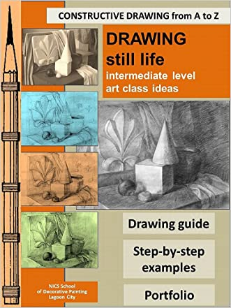 Drawing Still Life: Intermediate Level (Constructive Drawing from A to Z Book 1)
