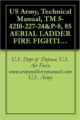 US Army, Technical Manual, TM 5-4210-227-24&P-8, 85 AERIAL LADDER FIRE FIGHTING TRUCK, (NSN 4210-00-965-1254), military manuals written by U.S. Dept of Defense%2C U.S. Air Force%2C www.armymilitarymanuals.com U.S. Army