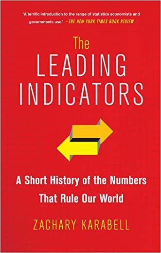 The Leading Indicators: A Short History of the Numbers That Rule Our World written by Zachary Karabell