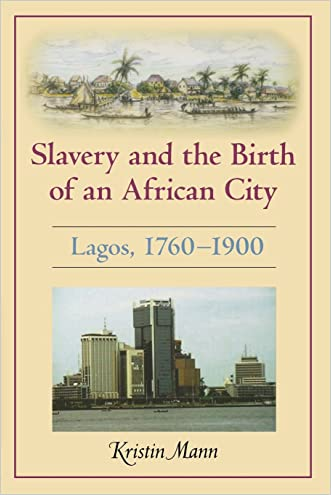 Slavery and the Birth of an African City: Lagos, 1760-1900 written by Kristin Mann