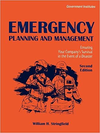Emergency Planning and Management: Ensuring Your Company's Survival in the Event of a Disaster written by William H. Stringfield