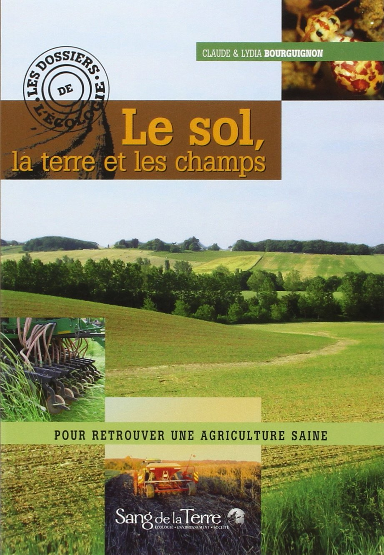 Le sol, la terre et les champs : Pour retrouver une agriculture