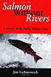 Salmon Without Rivers: A History Of The Pacific Salmon Crisis