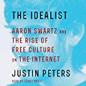 The Idealist: Aaron Swartz and the Rise of Free Culture on the Internet Audiobook by Justin Peters Narrated by Corey Brill