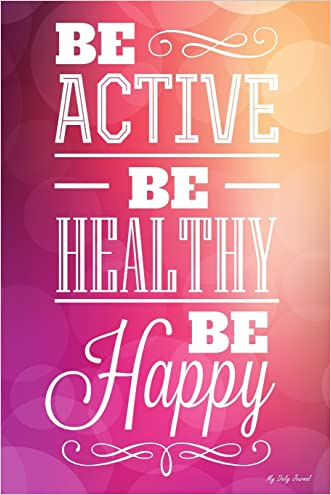 My Daily Journal: Be Active Be Healthy Be Happy, Lined Journal, 6 x 9, 200 Pages