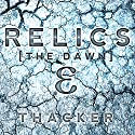 Relics: The Dawn: Relics Singularity Series, Book 1 Audiobook by Nick Thacker Narrated by  TSP Studios