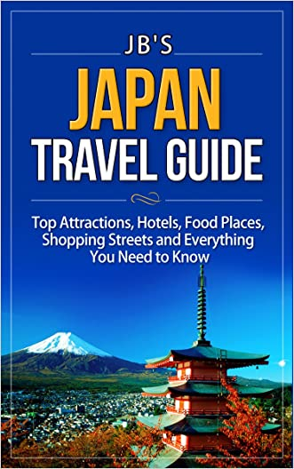 Japan Travel Guide: Top Attractions, Hotels, Food Places, Shopping Streets, and Everything You Need to Know (JB's Travel Guides) written by JB%27s