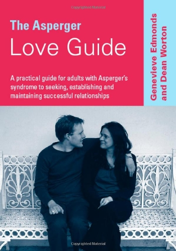 The Asperger Love Guide: A Practical Guide for Adults with Asperger's Syndrome to Seeking, Establishing and Maintaining
