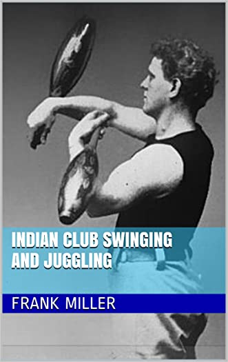 Indian Club Swinging and Juggling