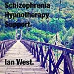 Schizophrenia Hypnotherapy Support: Narrative for Audiobook | Ian West