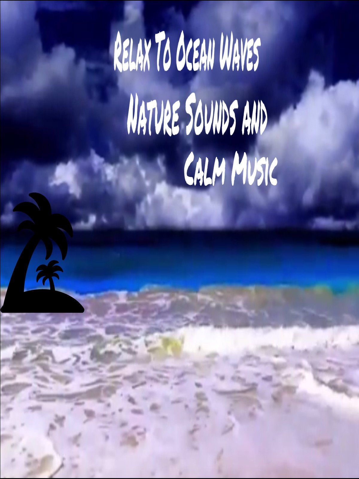 Relax to ocean waves, nature sounds and calm music. on Amazon Prime Instant Video UK